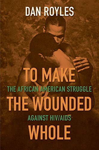 To Make the Wounded Whole: The African American Struggle against HIV/AIDS (Justice, Power, and Politics) (English Edition)