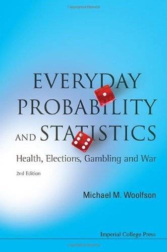 Everyday Probability And Statistics: Health, Elections, Gambling and War (2nd Edition) 2nd edition by Michael Mark Woolfson (2012) Paperback