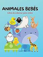 Animales Bebés Libro para Colorear: Libro para colorear y actividades para niños - 40 animales hermosos y adorables para ti - Un libro para niñas, niños y todos los que aman los animales.