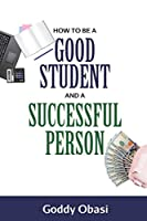 How to Be a Good Student and a Successful Person