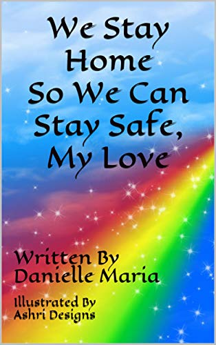 We Stay Home So We Can Stay Safe, My Love (English Edition)