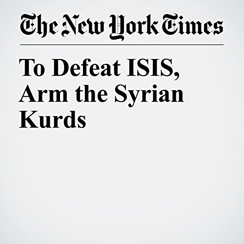 To Defeat ISIS, Arm the Syrian Kurds copertina