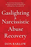 Gaslighting & Narcissistic Abuse Recovery: Recover from Emotional Abuse, Recognize Narcissists & Manipulators and Break Free Once and for All (Paperback)
