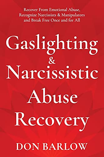 Gaslighting & Narcissistic Abuse Recovery: Recover from Emotional Abuse, Recognize Narcissists & Manipulators and Break Free Once and for All