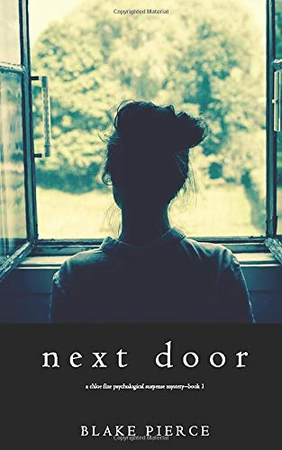Compare Textbook Prices for Next Door A Chloe Fine Psychological Suspense Mystery—Book 1  ISBN 9781640295988 by Pierce, Blake