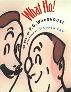 What Ho! : The Best of P. G. Wodehouse