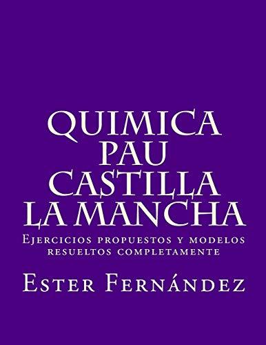 Quimica - PAU Castilla la Mancha: Ejercicios propuestos y modelos resueltos completamente
