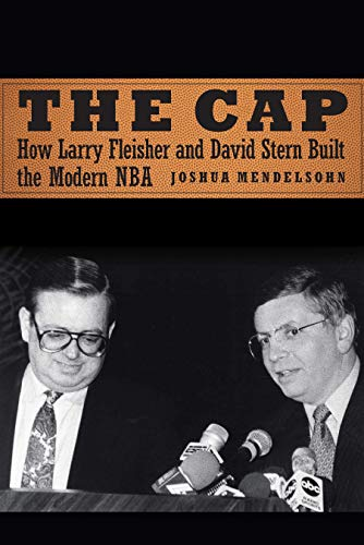 The Cap: How Larry Fleisher and David Stern Built the Modern NBA (English Edition)