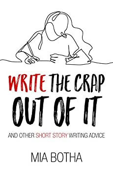 Write the crap out of it: and other short story writing advice by [Mia Botha]