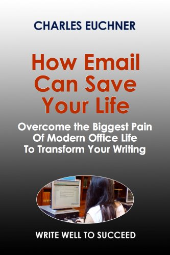 Download How Email Can Save Your Life: Overcome the Biggest Pain of Modern Office Life ... And Transform Your Writing (Write Well to Succeed) (English Edition) B00G1VRQQ8