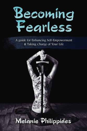 Becoming Fearless: A Guide For Enhancing Self-Empowerment & Taking Charge Of Your Life