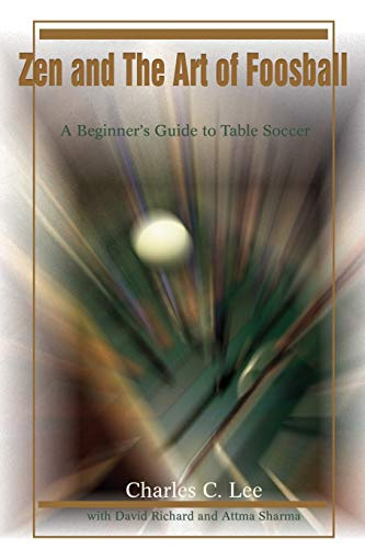 Zen and The Art of Foosball: A Beginner's Guide to Table Soccer