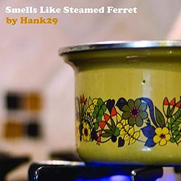 Smells Like Steamed Ferret