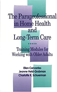 The Paraprofessional in Home Health and Long-Term Care: Training Modules for Working With Older Adults
