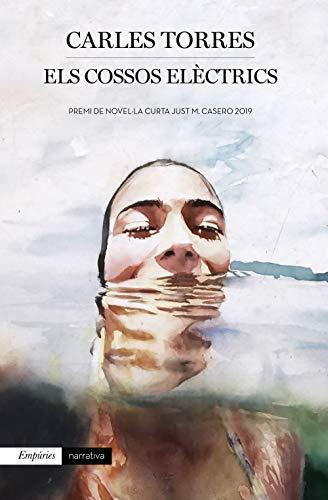 Els cossos elèctrics: Premi de Novel·la Curta Just M. Casero 2019 (EMPURIES NARRATIVA) (Catalan Edition)