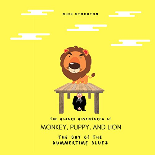 The Absurd Adventures of Monkey, Puppy, and Lion: The Day of the Summertime Blues audiobook cover art