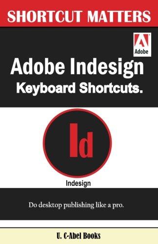 Adobe Indesign Keyboard Shortcuts (Shortcut Matters, Band 43)