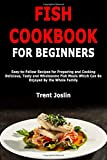 Best Fish Cookbooks - Fish Cookbook for Beginners: Easy-to-Follow Recipes for Preparing Review