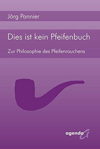 Dies ist kein Pfeifenbuch: Zur Philosophie des Pfeifenrauchens
