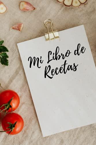 Mi Libro de Recetas: Libro de recetas de cocina en blanco | Cuaderno de 100 páginas para anotar tus propias recetas | Tapa blanda | Papel crema