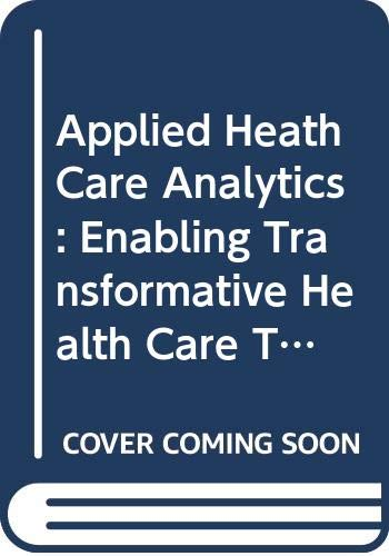 [画像:Applied Heath Care Analytics: Enabling Transformative Health Care Through Data Science, Machine Learning, and Cognitive Computing (Advances and Opportunities with Big Data and Analytics)]