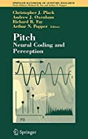 Pitch: Neural Coding and Perception (Springer Handbook of Auditory Research (24))