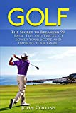 Golf: The Secret to Breaking 90: Basic Tips and Tricks to Lower Your Score and Improve Your Game!