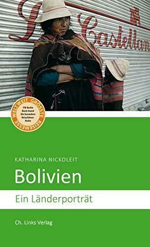 Bolivien: Ein Länderporträt (Diese Buchreihe wurde mit dem ITB-BuchAward ausgezeichnet!) (Länderporträts)