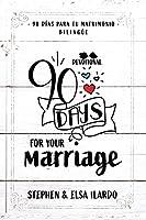 90 Days for your Marriage: 90 días para tu matrimonio