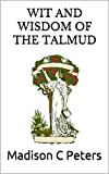 Wit and Wisdom of the Talmud (English Edition)