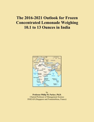The 2016-2021 Outlook for Frozen Concentrated Lemonade Weighing 10.1 to 13 Ounces in India