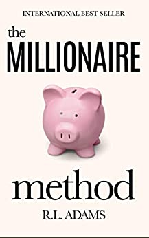 The Millionaire Method - How to get out of Debt and Earn Financial Freedom by Understanding the Psychology of the Millionaire Mind (Inspirational Books Series Book 7) by [R.L. Adams]