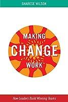 How Leaders Build Winning Teams (Making Change Work)