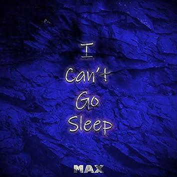 I Can't Go Sleep