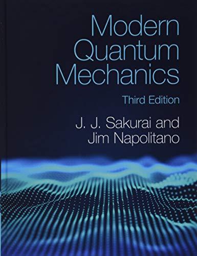 Compare Textbook Prices for Modern Quantum Mechanics 3 Edition ISBN 9781108473224 by Sakurai, J. J.,Napolitano, Jim