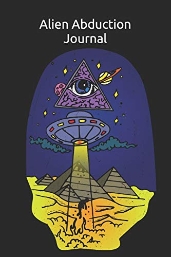 Alien Abduction Journal: Funny Notebook for who believes in alien, extraterrestrial beings, Flying Saucer, abduction and UFO. Egyptian Pyramids ... (60 sheets). Gift for Birthday, Anniversary