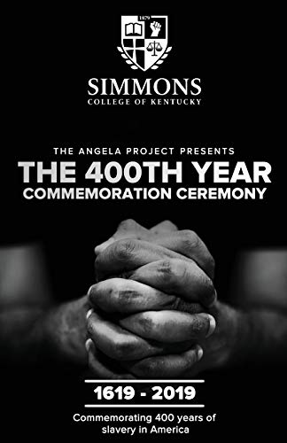 The Angela Project Presents The 400th Year Commemoration Ceremony: 1619-2019: Commemorating 400 Years of Institutionalized Slavery in Colonized America