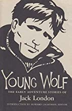 Young Wolf: The Early Adventure Stories of Jack London
