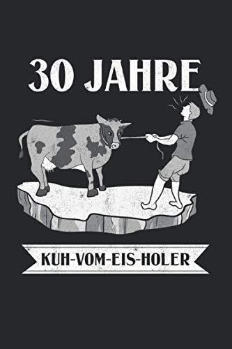 30 Jahre Kuh-vom-Eis-Holer: Notizbuch mit 120 Seiten liniertem Papier (6x9 Zoll, ca. DIN A5 / 15.24 x 22.86 cm) 30 Jahre Kuh Vom Eis Holer Firmenjubiläum Dienstjubiläum