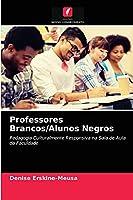 Professores Brancos/Alunos Negros: Pedagogia Culturalmente Responsiva na Sala de Aula da Faculdade