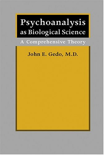 Gedo, J: Psychoanalysis as Biological Science - A Comprehens: A Comprehensive Theory