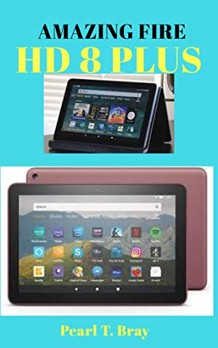 AMAZING FIRE HD 8 PLUS: An Instructional Manual on HD 8 Plus To Master Your Kindle Fire A Beginners And Senior Guide (English Edition)