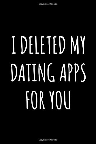 I Deleted My Dating Apps for You: 6x9 120 Page Lined Composition Notebook Romantic Valentine\'s Day Gift