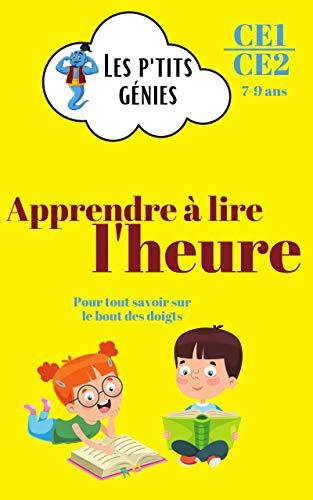 Apprendre à lire l'heure: Les p'tits génies - Apprendre et s'entraîner à lire l'heure pas à pas avec des fiches explicatives - CE1/CE2 - 7/9 ans (French Edition)