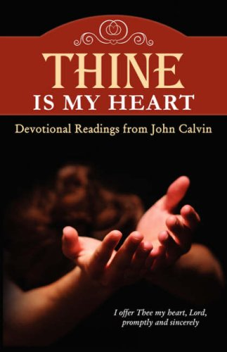 Thine Is My Heart;: Devotional Readings From the Writings of John Calvin