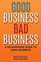 Good Business Bad Business: A No-Nonsense Guide to Doing Business