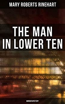 THE MAN IN LOWER TEN (Murder Mystery) by [Mary Roberts Rinehart]