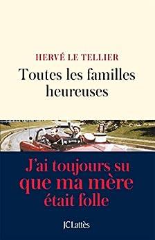 Toutes les familles heureuses (Littérature française) par [Hervé Le Tellier]