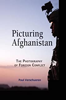 Picturing Afghanistan: The Photography of Foreign Conflict