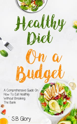 Healthy Diet On a Budget: A Comprehensive Guide on How to Eat Healthily Without Breaking the Bank